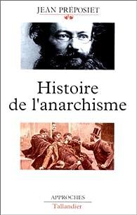 Histoire de l'anarchisme: Bibliographie, index par Jean Préposiet