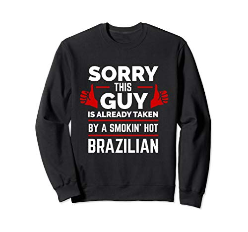 Sorry This Guy is Taken by Smoking Hot Brazilian Brazil Sweatshirt