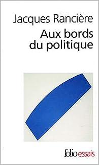 Aux bords du politique par Jacques Rancière