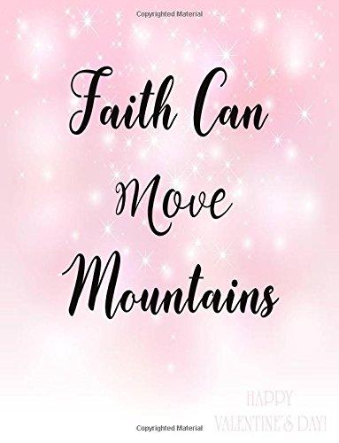"Faith Can Move Mountains: Journal Notebook Quotes journal ,Notebook ,Lined Journal (8.5"" x 11"") 120 pages (Volume 5) PDF"