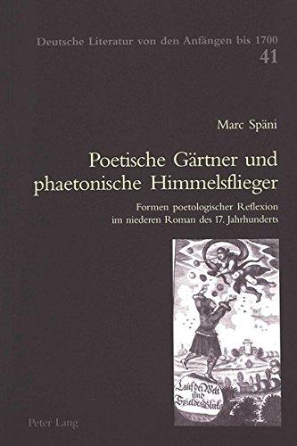 Poetische Gärtner und phaetonische Himmelsflieger: Formen poetologischer Reflexion im niederen Roman des 17. Jahrhunderts (Deutsche Literatur von den Anfängen bis 1700) (German Edition)