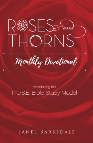 Roses and Thorns Monthly Devotional: Introducing the R.O.S.E. Bible Study Model