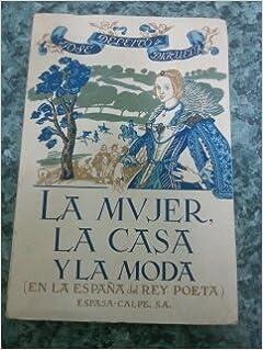 La mujer, la casa y la moda en la España del Rey Poeta: Amazon.es: José Deleito y Piñuela: Libros