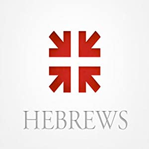 Hebrews: The Radiance of His Glory Audiobook