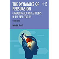 The Dynamics of Persuasion: Communication and Attitudes in the Twenty-First Century (Routledge Communication Series)