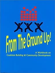 From the Ground Up! A Workbook on Coalition Building & Community Development