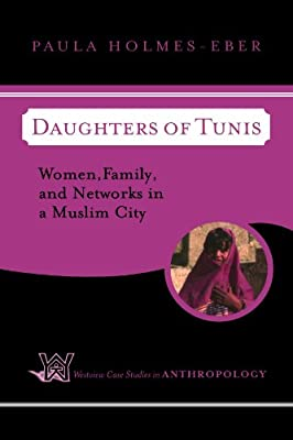 Daughters of Tunis: Women, Family, and Networks in a Muslim City (Westview Case Studies in Anthropology)