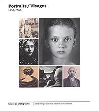 Portraits / Visages, 1853-2003 par  Bibliothèque nationale de France