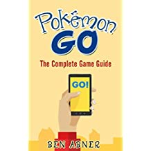 Pokemon Go: THE COMPLETE GUIDE for all of the tips, tricks, hacks, strategies and much needed game information!  (Pokemon Go Game, iOS, Android, Tips, Tricks, Secrets, Hints)