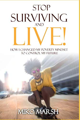 Book: Stop Surviving and LIVE! - How I Changed My Poverty Mindset to Control My Future by Miko Marsh