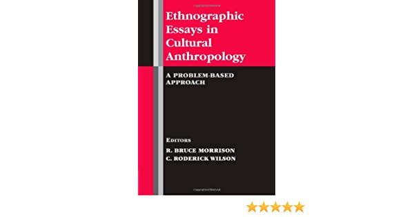 ethnographic essays in cultural anthropology a problem based  ethnographic essays in cultural anthropology a problem based approach r bruce morrison c roderick wilson 8580001008998 com books