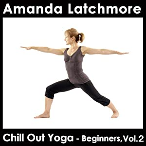 Chill Out Yoga - Beginners: Volume 2 Speech