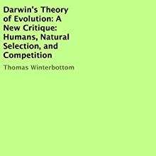 Darwin's Theory of Evolution: A New Critique: Humans, Natural Selection, and Competition Audiobook by Thomas Winterbottom Narrated by Johnnie C. Hayes