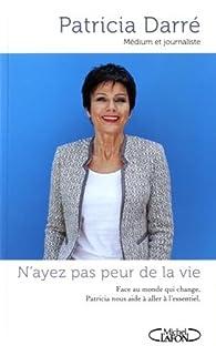 N'ayez pas peur de la vie par Patricia Darré