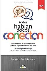 TODOS HABLAN, POCOS CONECTAN: Los tres pasos de la comunicación para los negocios, la familia y la vida. Un mapa de los mecanismos no tan ocultos de ... humanas (Coleccion Crecer) (Spanish Edition) Paperback