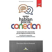 TODOS HABLAN, POCOS CONECTAN: Los tres pasos de la comunicación para los negocios, la familia y la vida. Un mapa de los mecanismos no tan ocultos de ... humanas (Coleccion Crecer) (Spanish Edition)