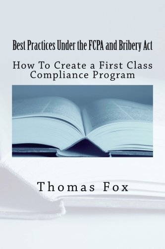 Best Practices Under the FCPA and Bribery Act: How to Create a First Class Compliance Program pdf epub