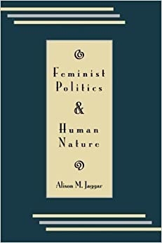 Feminist Politics and Human Nature (Philosophy and Society) (Philosophy & Society) by Jaggar, Alison M. (1988)