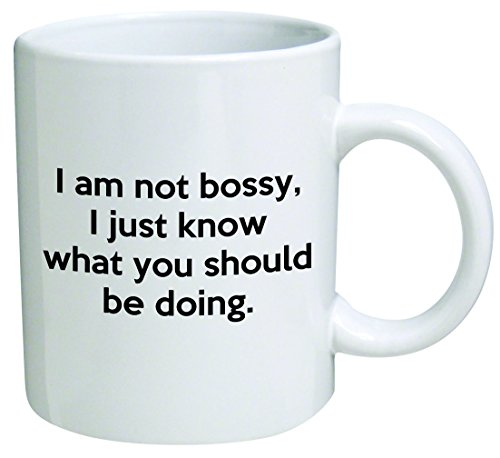 I Am Not Bossy, I Just Know What You Should Be Doing Coffee Mug