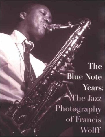 The Blue Note Years: The Jazz Photography of Francis Wolff by Michael Cuscuna (2001-05-17)