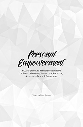 Personal Empowerment: A Guided Journal to Attract Success through the Power of Intention, Visualization, Reflection, Acceptance, Growth & (Precious Journals)
