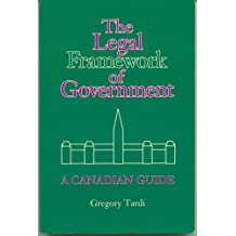 The Legal Framework of Government A Canadian Guide