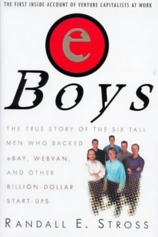 eBoys: The True Story of the Six Tall Men Who Backed eBay, Webvan and Other Billion-dollar Start-ups by Randall E. Stross (2000-09-06) (Six Billion Dollar Man)