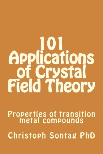 101 Applications of Crystal Field Theory: Properties of transition metal compounds (Advanced Inorganic Chemistry 101) (Volume 3)