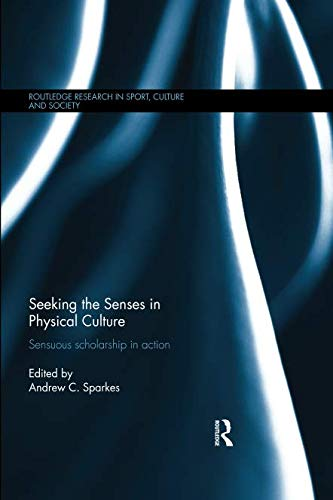 Seeking the Senses in Physical Culture (Routledge Research in Sport, Culture and Society)