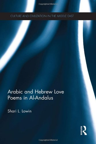 Arabic and Hebrew Love Poems in Al-Andalus (Culture and Civilization in the Middle East) by Routledge