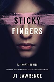 Sticky Fingers: 12 Short Stories by [Lawrence, JT]