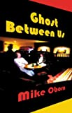 Ghost Between Us, Mike Oborn, 0974111104