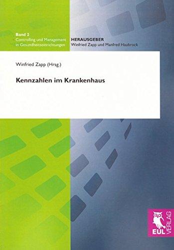 Kennzahlen im Krankenhaus (Controlling und Management in Gesundheitseinrichtungen) Taschenbuch – 1. März 2010 Winfried Zapp Josef Eul Verlag 3899369076 Betriebswirtschaft