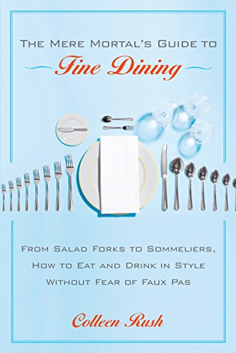 The Mere Mortal's Guide to Fine Dining: From Salad Forks to Sommeliers, How to Eat and Drink in Style Without Fear of Faux ()