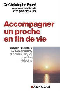 Accompagner un proche en fin de vie : savoir l'écouter, le comprendre et communiquer avec les médecins, Fauré, Christophe