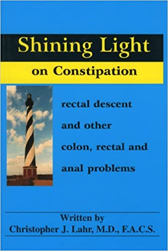 Book Shining Light on Constipation: Rectal Descent, and Other Colon, Rectal, and Anal Problems