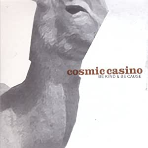 cosmic casino be kind be cause