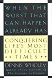 When the Worst That Can Happen Already Has, Dennis Wholey, 1562829858