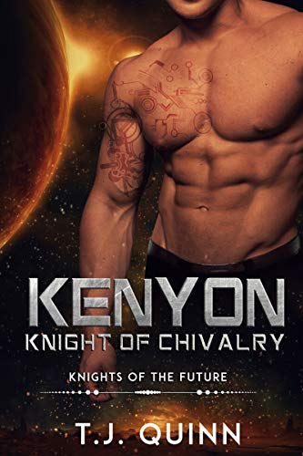 Kenyon: Knight of Chivalry: A SciFi Alien Romance (Knights of the future Book 2)