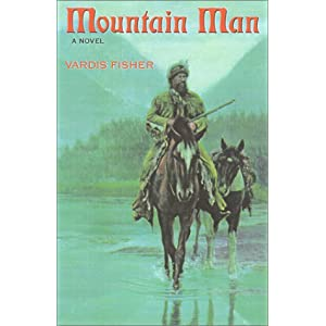 Mountain Man: A Novel of Male and Female in the Early American West Vardis Fisher