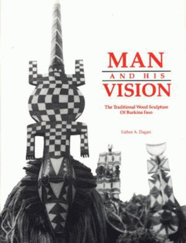 Man and His Vision = L'Homme Et Sa De LA Vision Nature: The Traditional Wood Sculpture of Burkina Faso = LA Sculpture Traditionnelle Sur Bois Du Burkina-Faso (English and French Edition)