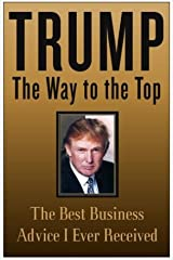 Trump: The Way to the Top: The Best Business Advice I Ever Received (English Edition) eBook Kindle