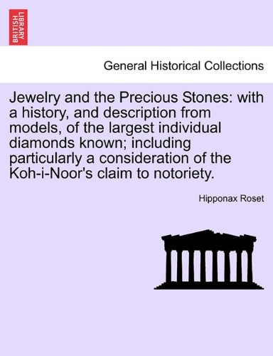 Jewelry and the Precious Stones: with a history, and description from models, of the largest individual diamonds known; including particularly a consideration of the Koh-i-Noor's claim to notoriety. ebook