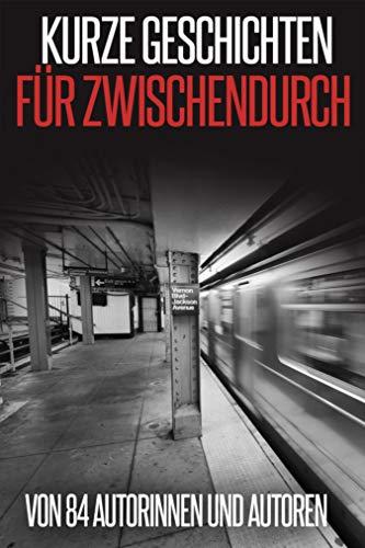 Kurze Geschichten für Zwischendurch: von 84 Autorinnen und Autoren (German - Kindle German Books