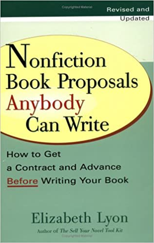 Nonfiction book proposals anybody can write how to get a contract nonfiction book proposals anybody can write how to get a contract and advance before writing your book revised and updated elizabeth lyon 9780399528279 fandeluxe Images