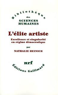 L'élite artiste : Excellence et singularité en régime démocratique par Nathalie Heinich