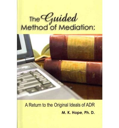 Download The Guided Method of Mediation: A Return To The Original Ideas of ADR (Hardback) - Common PDF