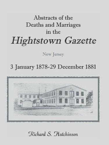 Download Abstracts Of The Deaths And Marriages In The Hightstown Gazette, 3 January 1878-29 December 1881 PDF