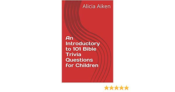 An Introductory to 101 Bible Trivia Questions for Children (Introduction to  101 Bible Trivia Questions for Children) - Kindle edition by Alicia Aiken.