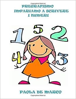 Pregrafismo Impariamo A Scrivere I Numeri Italian Edition Paola
